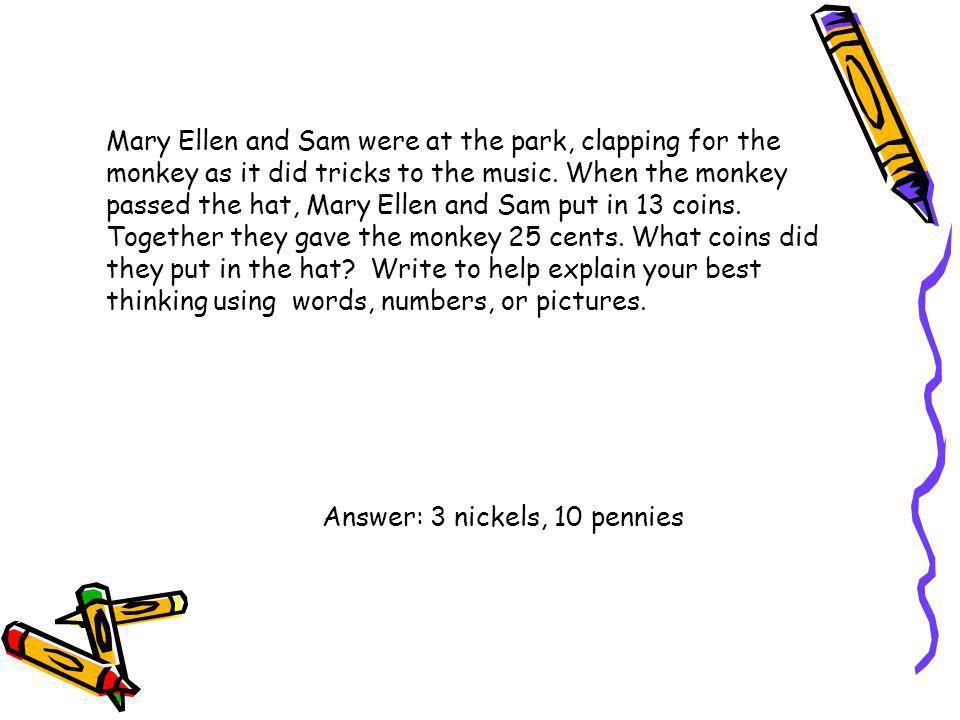 Mary Ellen and Sam were at the park, clapping for the monkey as it did tricks to the music. When the monkey passed the hat, Mary Ellen and Sam put in 13 coins. Together they gave the monkey 25 cents. What coins did