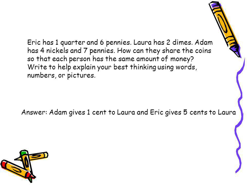 Eric has 1 quarter and 6 pennies. Laura has 2 dimes