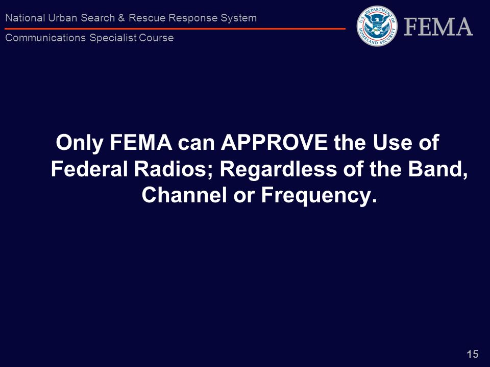 Only FEMA can APPROVE the Use of Federal Radios; Regardless of the Band, Channel or Frequency.