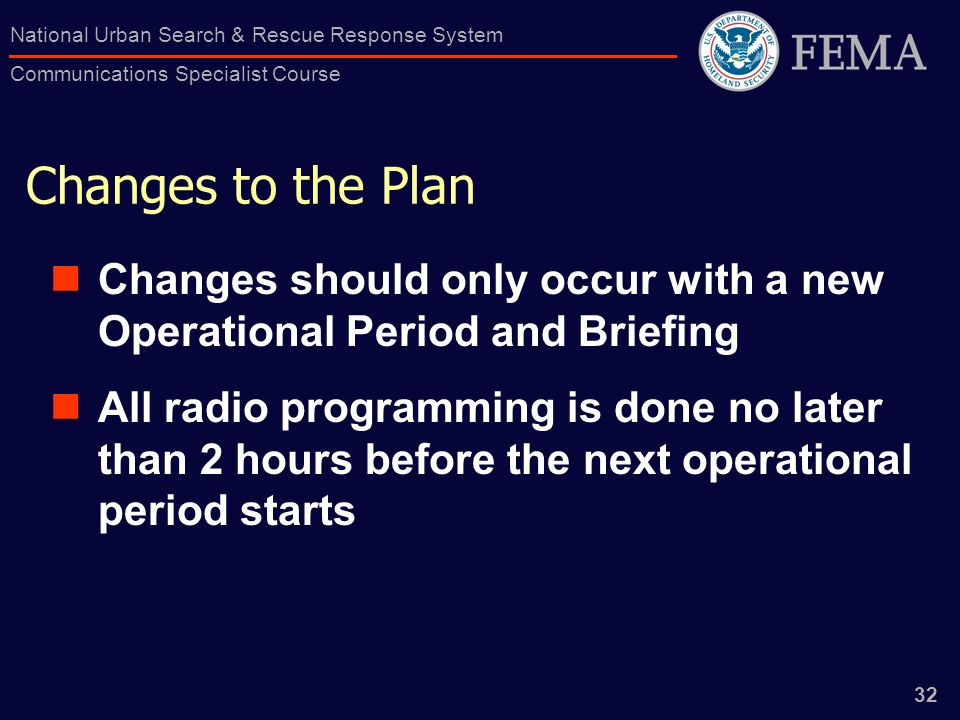 Changes to the Plan Changes should only occur with a new Operational Period and Briefing.