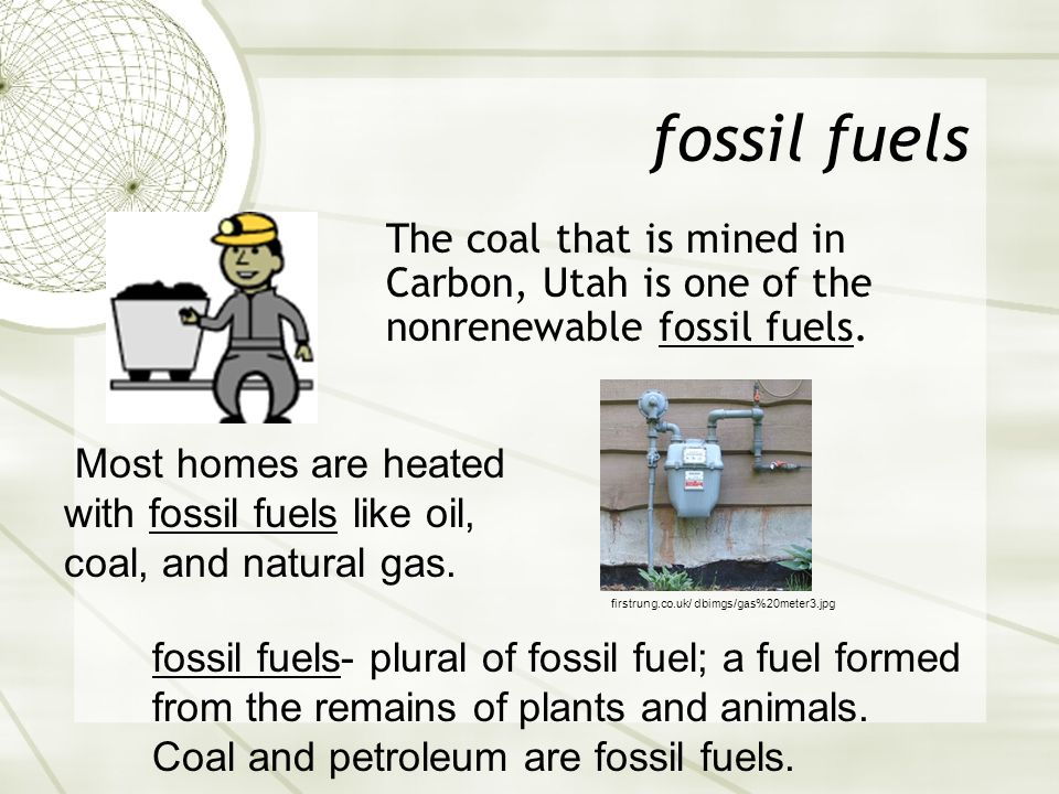 fossil fuelsThe coal that is mined in Carbon, Utah is one of the nonrenewable fossil fuels.