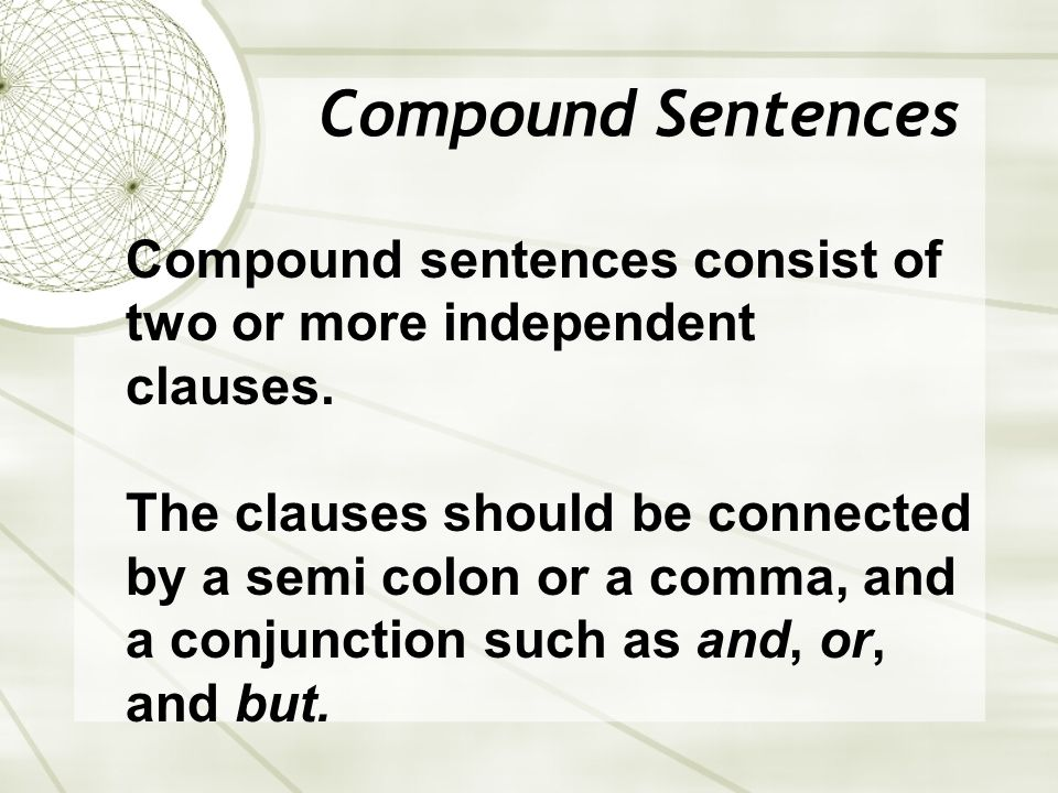 Compound Sentences Compound sentences consist of two or more independent clauses.