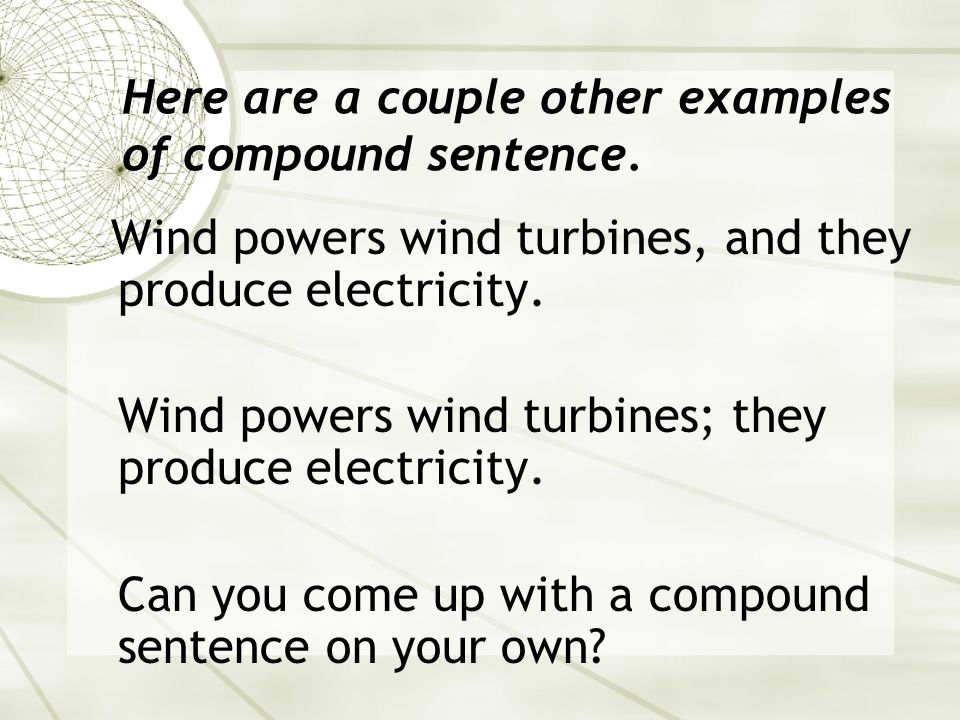 Here are a couple other examples of compound sentence.