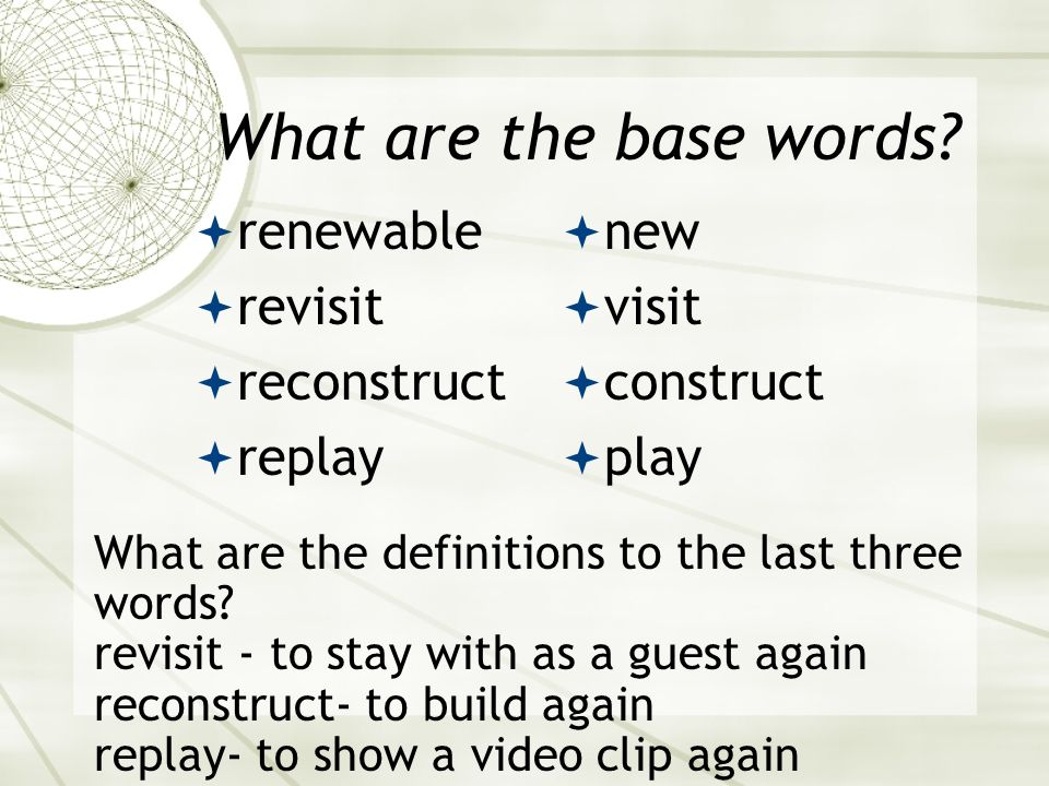 What are the base words renewable revisit reconstruct replay new