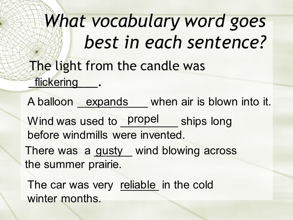 What vocabulary word goes best in each sentence