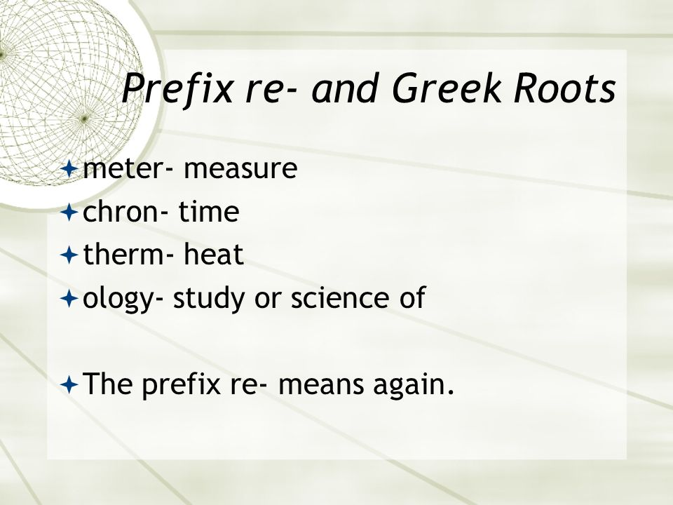 Prefix re- and Greek Roots