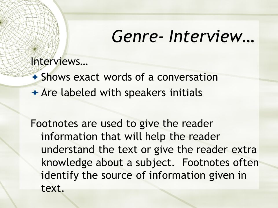 Genre- Interview… Interviews… Shows exact words of a conversation