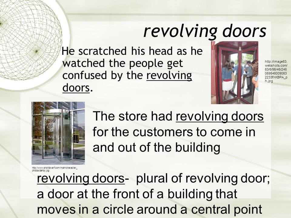 revolving doors He scratched his head as he watched the people get confused by the revolving doors.