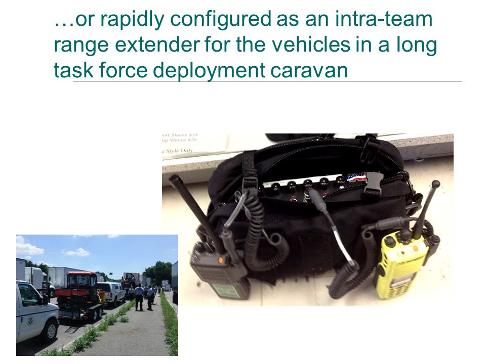 …or rapidly configured as an intra-team range extender for the vehicles in a long task force deployment caravan