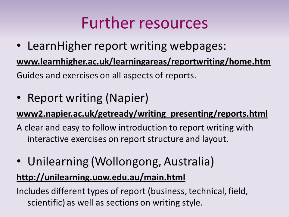 Further resources LearnHigher report writing webpages:
