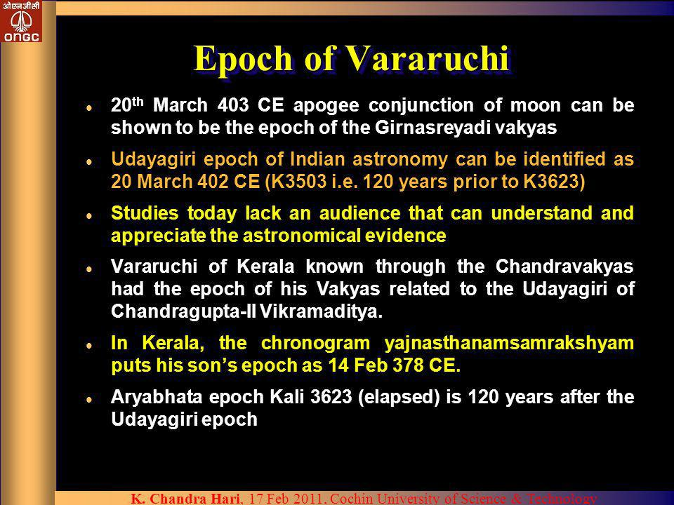 Epoch of Vararuchi20th March 403 CE apogee conjunction of moon can be shown to be the epoch of the Girnasreyadi vakyas.