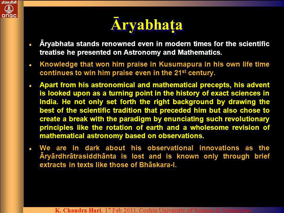 ĀryabhataĀryabhata stands renowned even in modern times for the scientific treatise he presented on Astronomy and Mathematics.