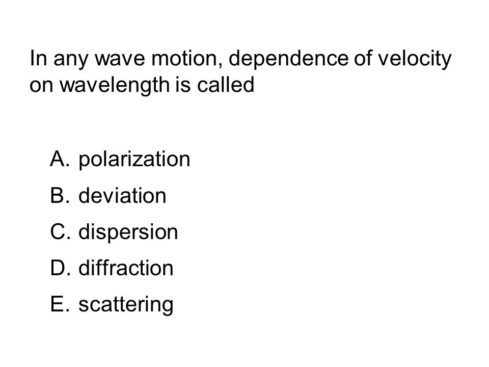 In any wave motion, dependence of velocity on wavelength is called