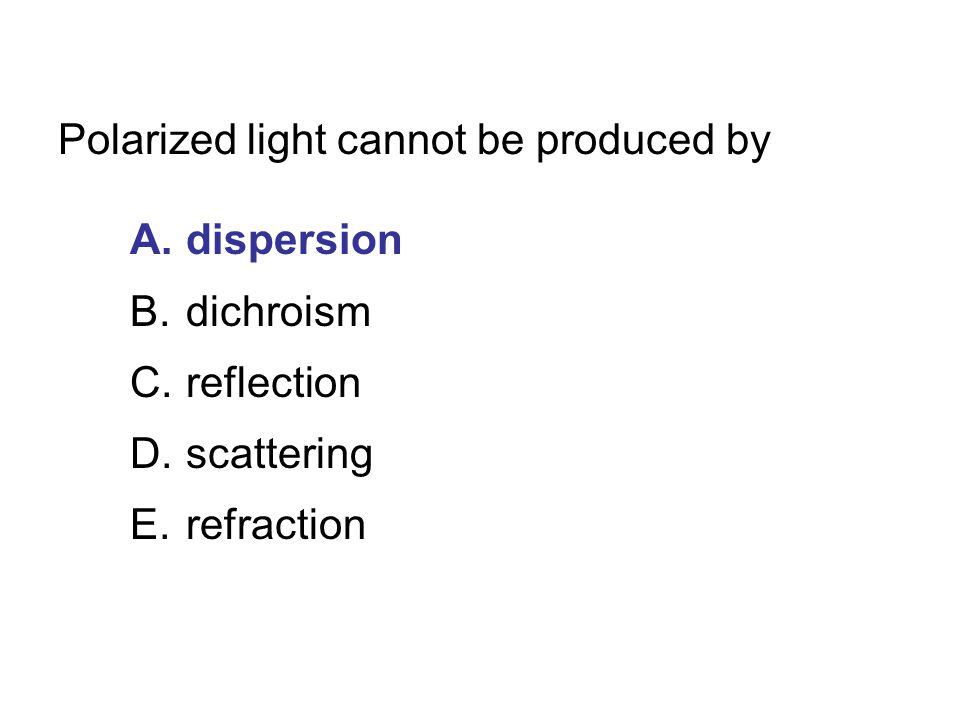 Polarized light cannot be produced by