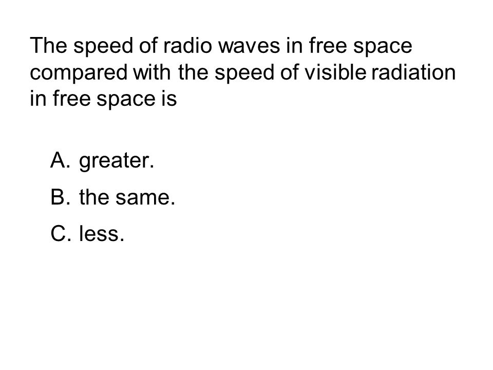 The speed of radio waves in free space compared with the speed of visible radiation in free space is