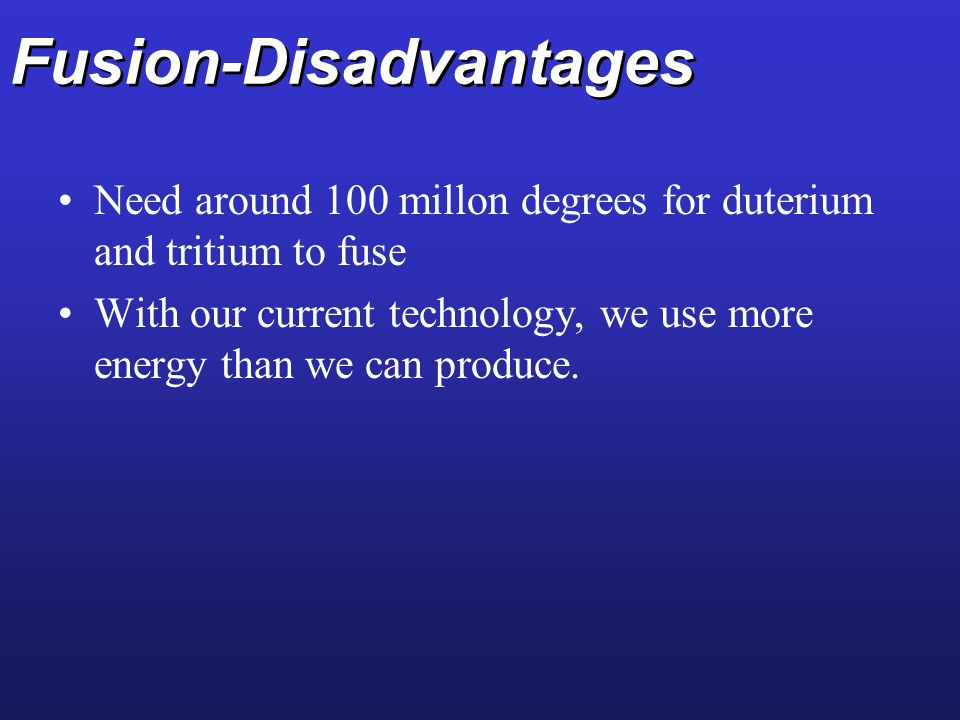 Fusion-Disadvantages