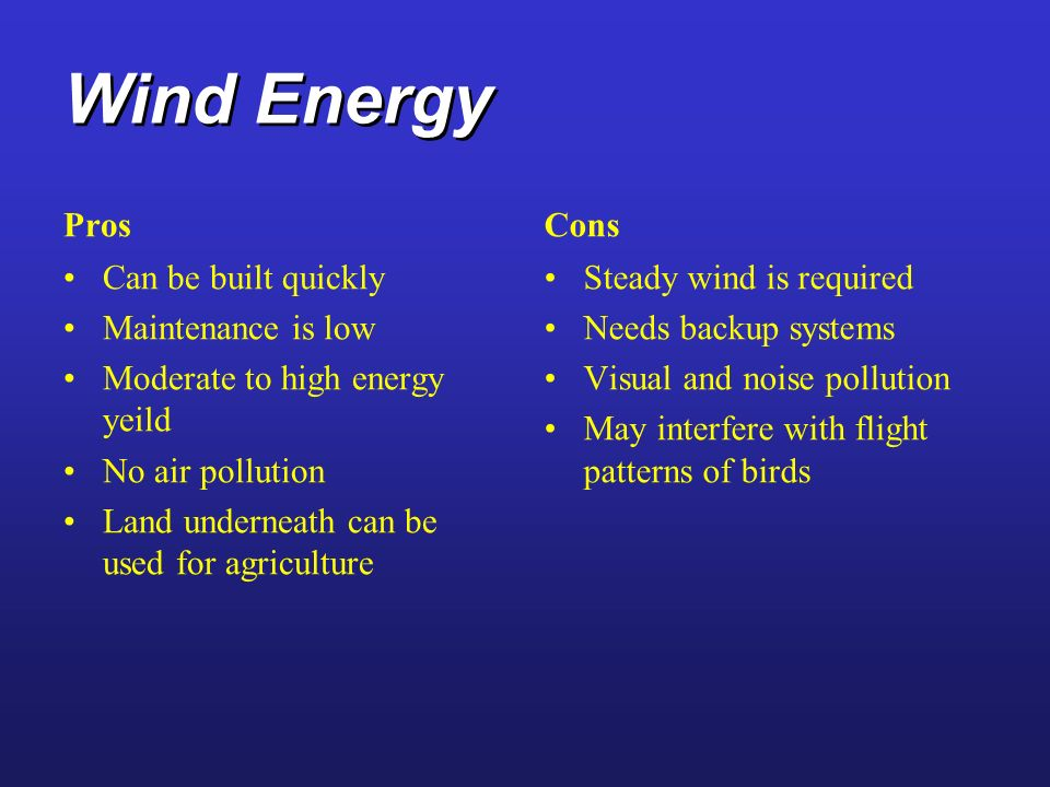 Wind Energy Pros Cons Can be built quickly Maintenance is low