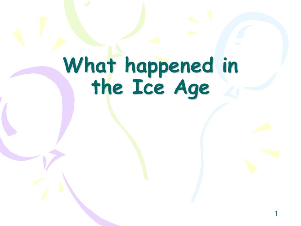 What happened in the Ice Age