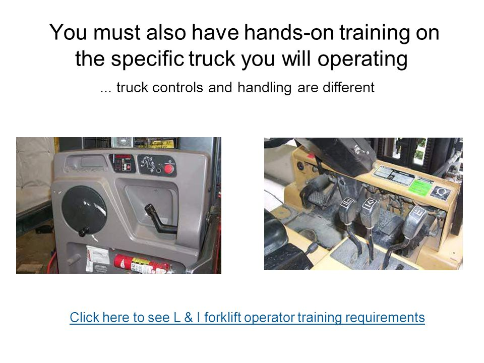 You must also have hands-on training on the specific truck you will operating