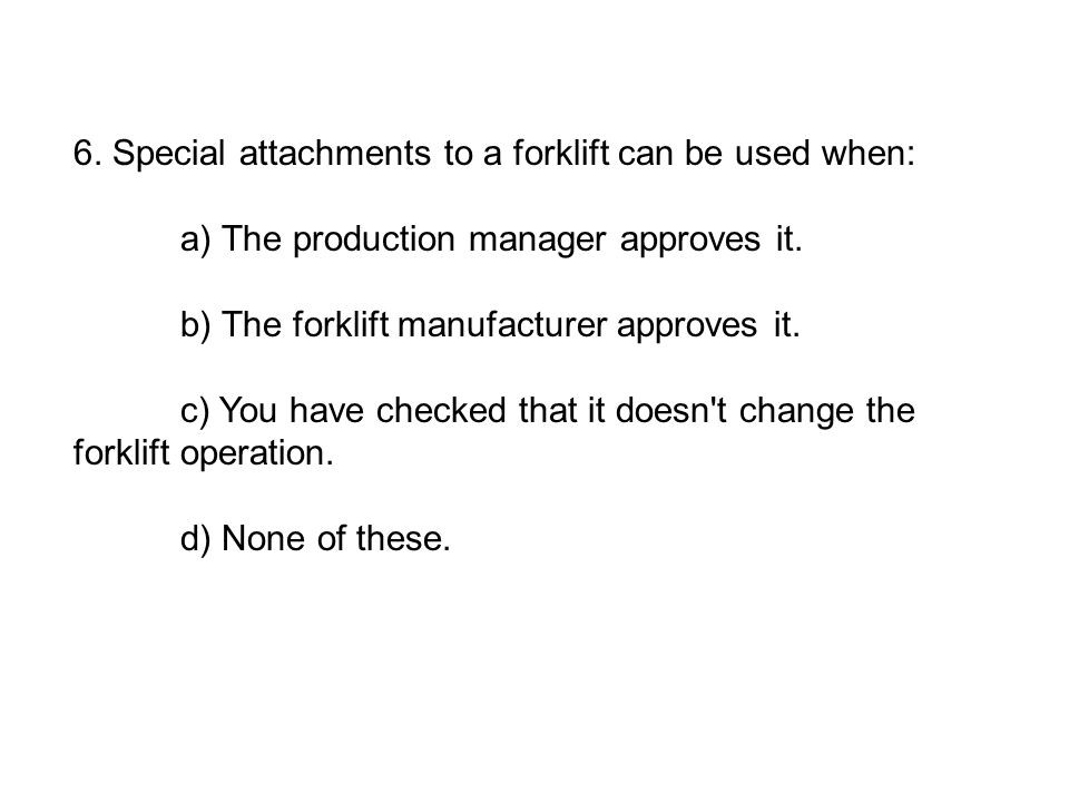 6. Special attachments to a forklift can be used when: