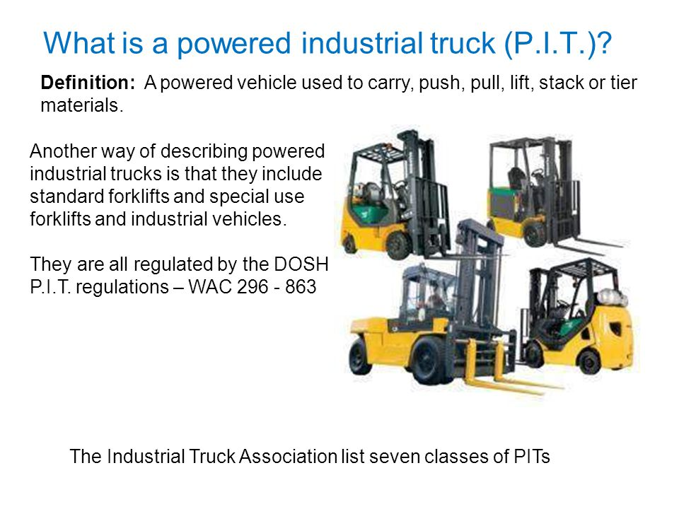 What is a powered industrial truck (P.I.T.)