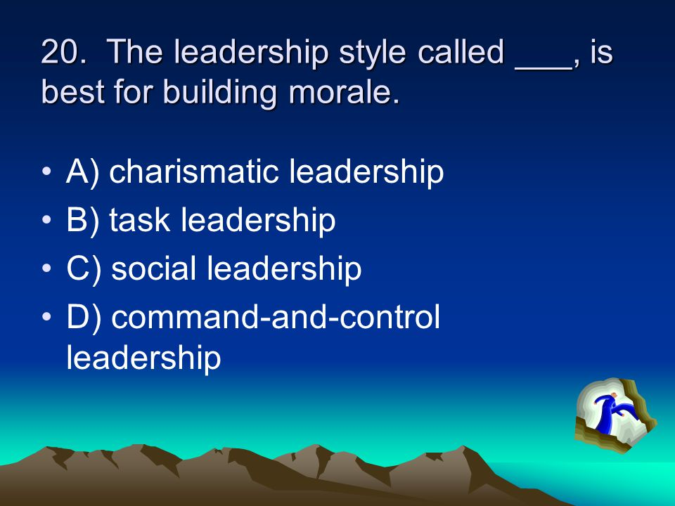 20. The leadership style called ___, is best for building morale.