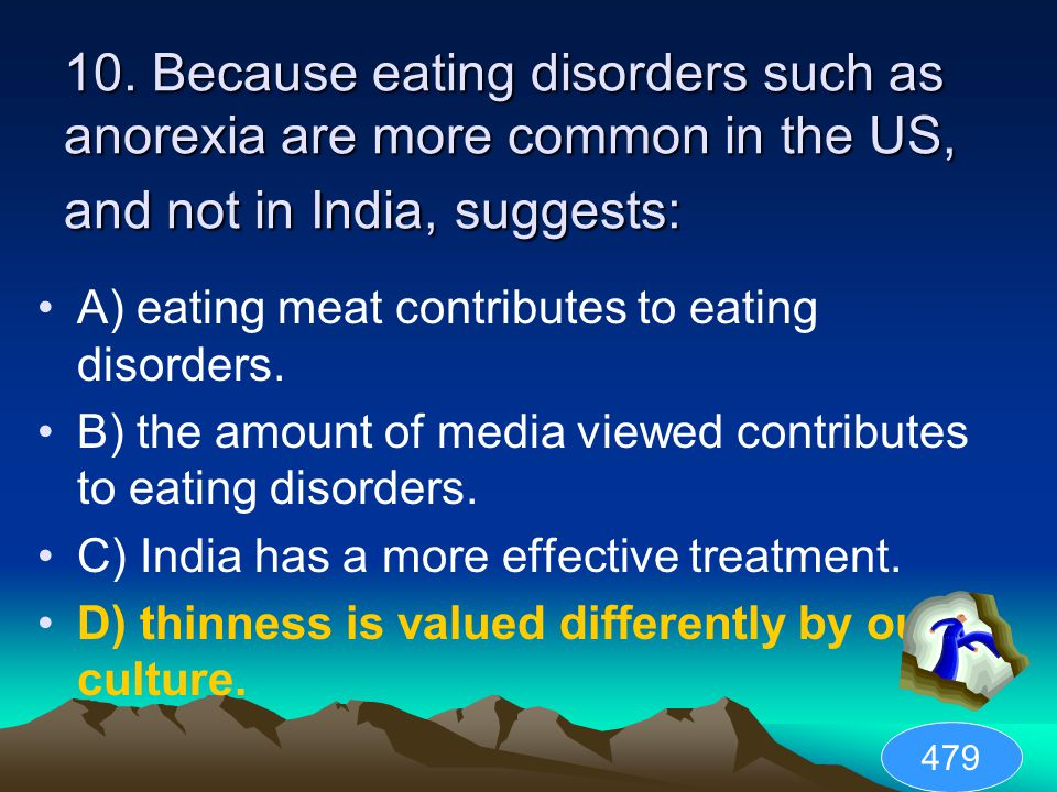10. Because eating disorders such as anorexia are more common in the US, and not in India, suggests: