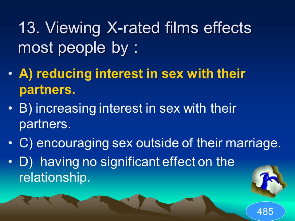 13. Viewing X-rated films effects most people by :