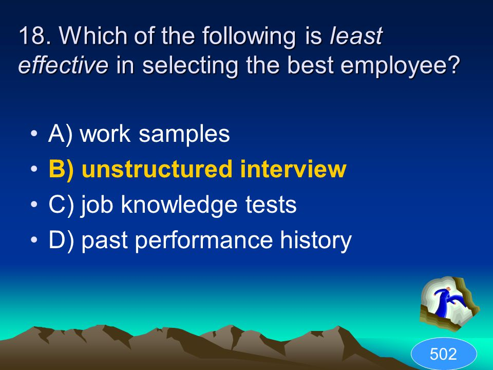 B) unstructured interview C) job knowledge tests