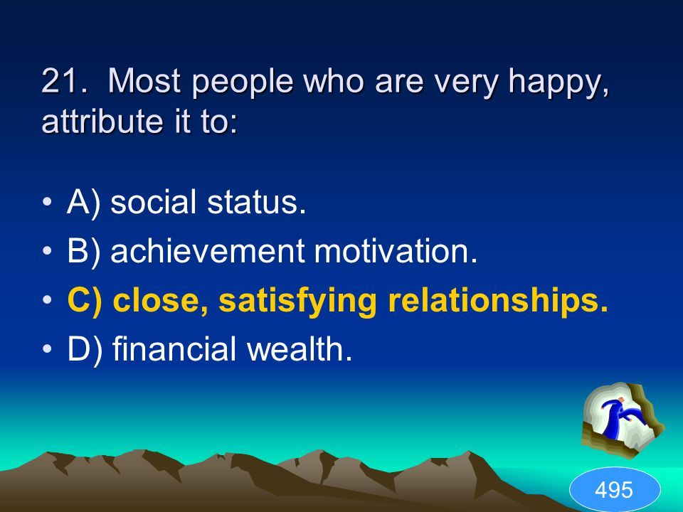 21. Most people who are very happy, attribute it to: