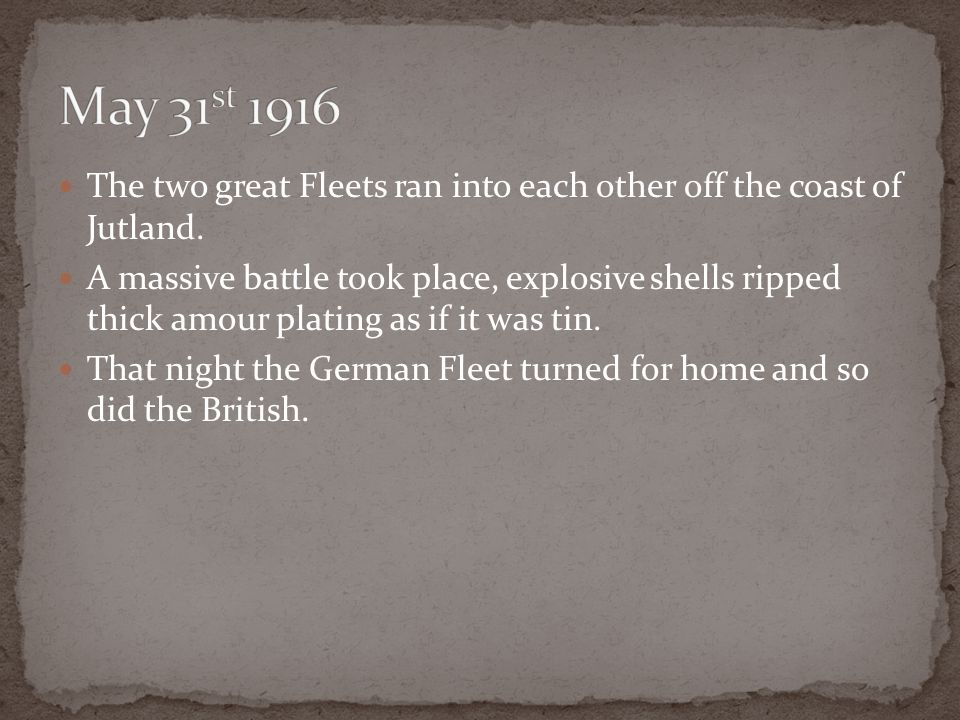 May 31st 1916 The two great Fleets ran into each other off the coast of Jutland.