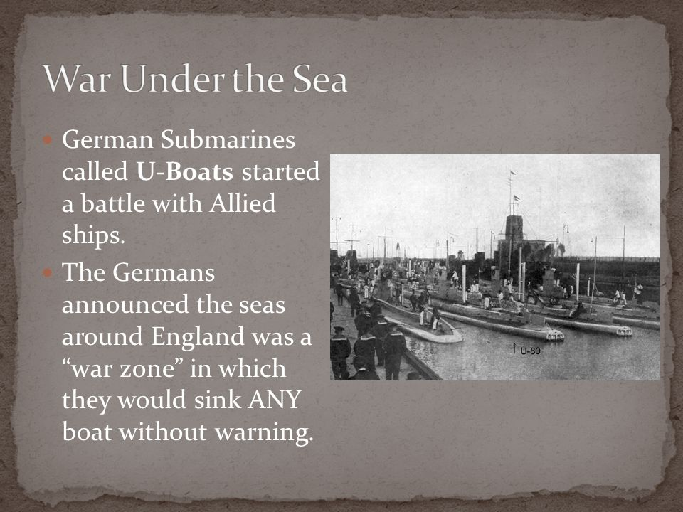 War Under the Sea German Submarines called U-Boats started a battle with Allied ships.