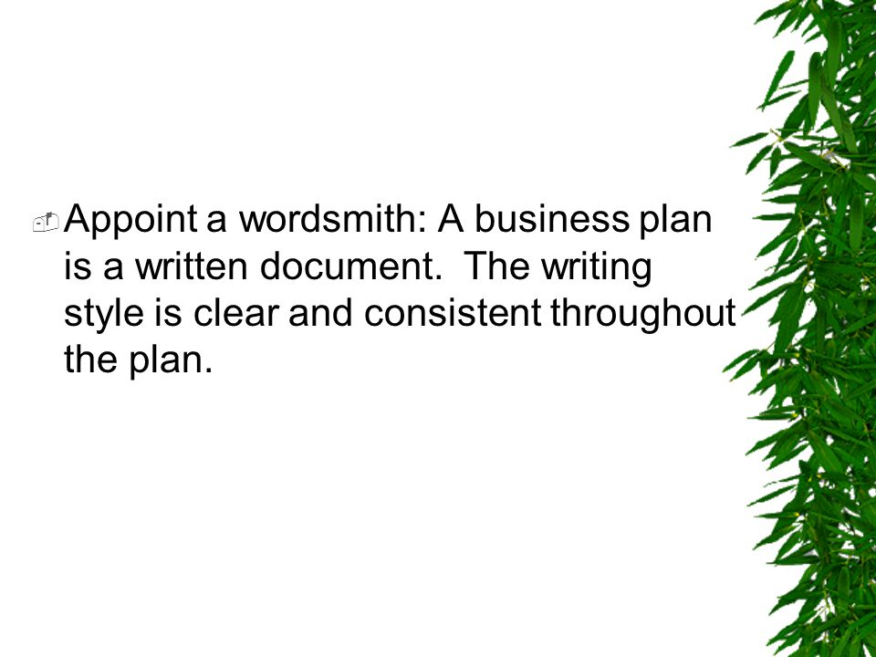 Appoint a wordsmith: A business plan is a written document