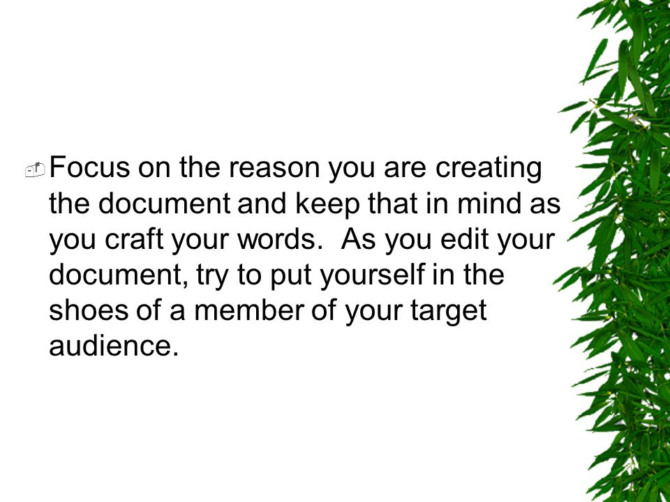 Focus on the reason you are creating the document and keep that in mind as you craft your words.
