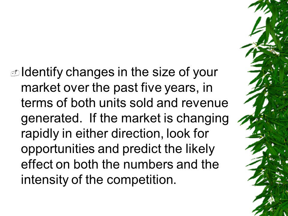 Identify changes in the size of your market over the past five years, in terms of both units sold and revenue generated.