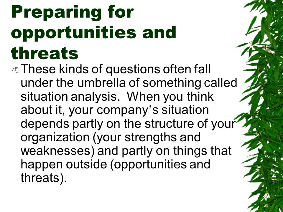 Preparing for opportunities and threats