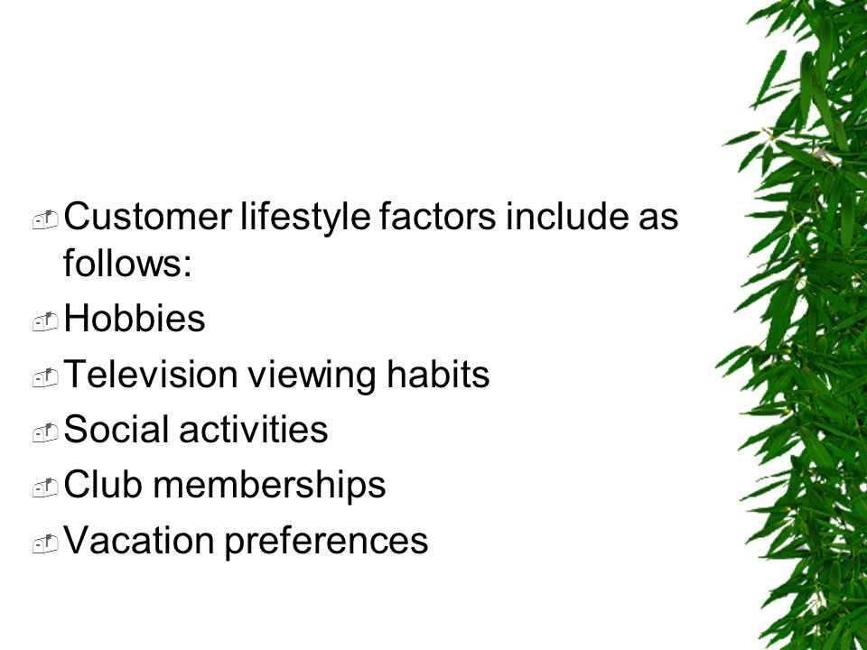 Customer lifestyle factors include as follows: