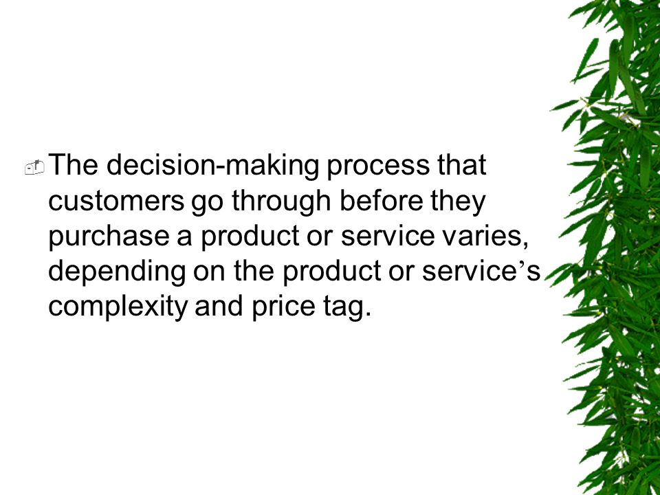The decision-making process that customers go through before they purchase a product or service varies, depending on the product or service's complexity and price tag.