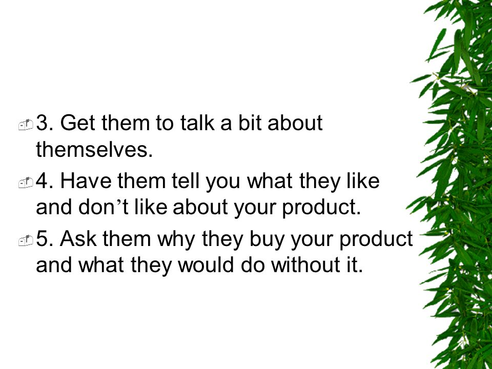 3. Get them to talk a bit about themselves.