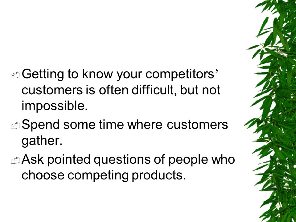 Getting to know your competitors' customers is often difficult, but not impossible.