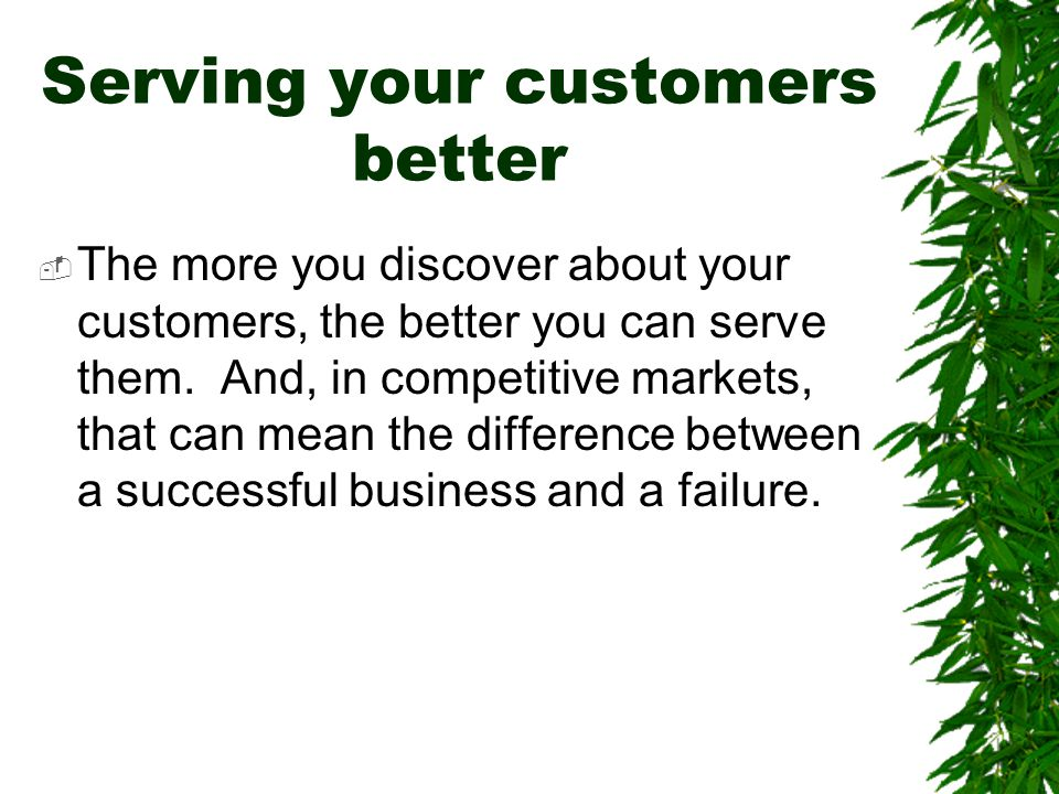 Serving your customers better