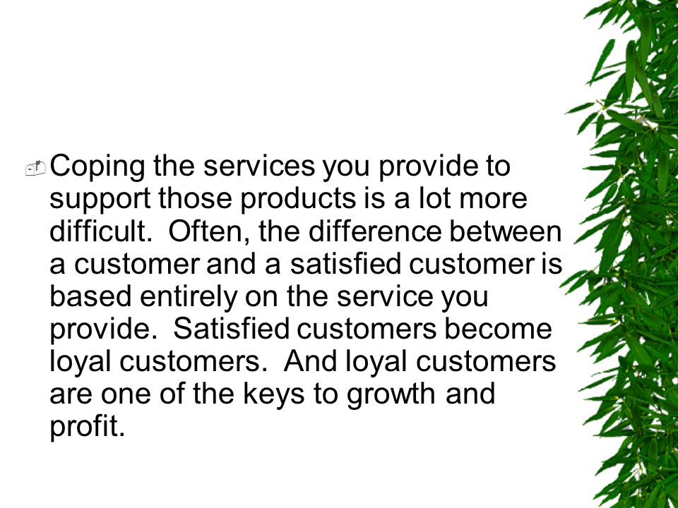 Coping the services you provide to support those products is a lot more difficult.