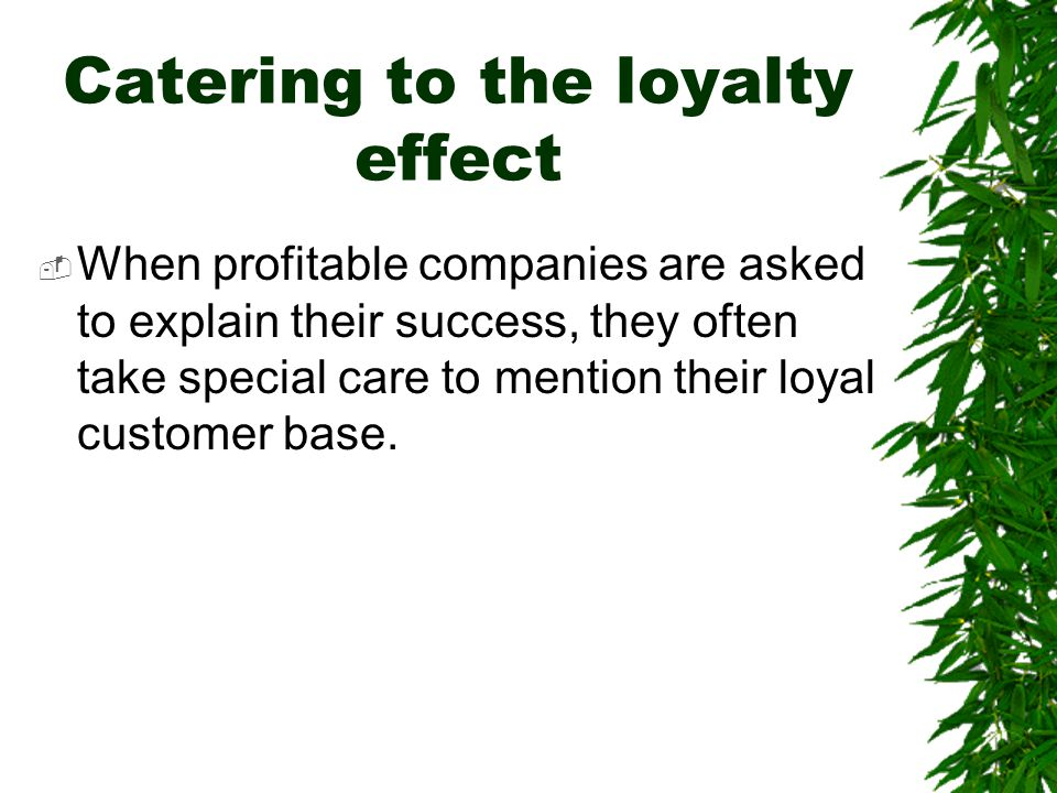 Catering to the loyalty effect