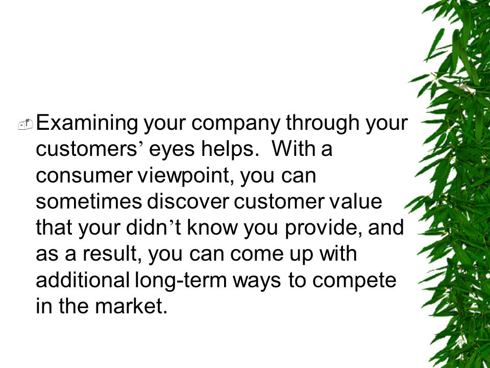 Examining your company through your customers' eyes helps