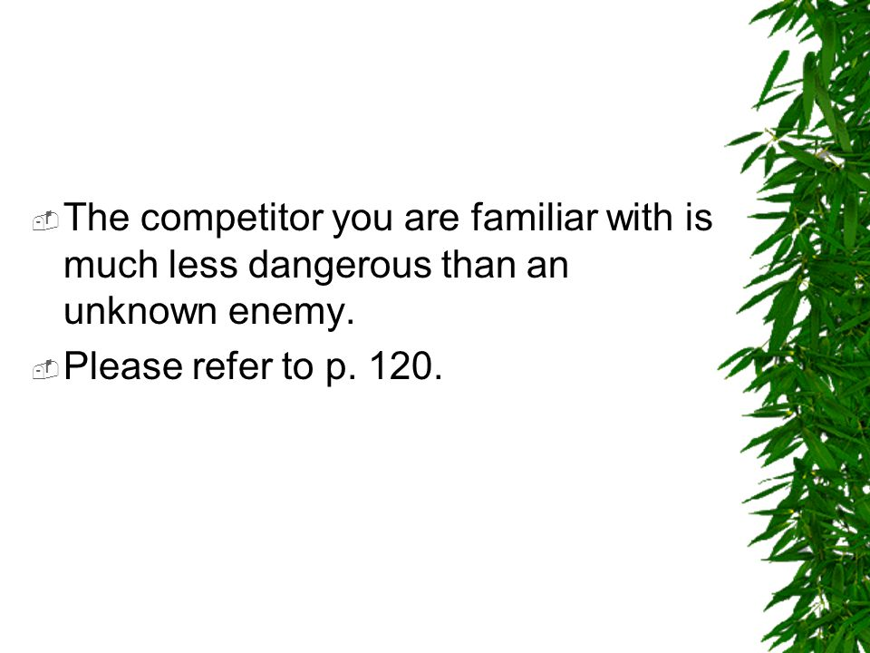 The competitor you are familiar with is much less dangerous than an unknown enemy.