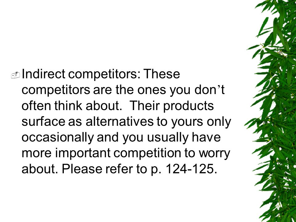 Indirect competitors: These competitors are the ones you don't often think about.