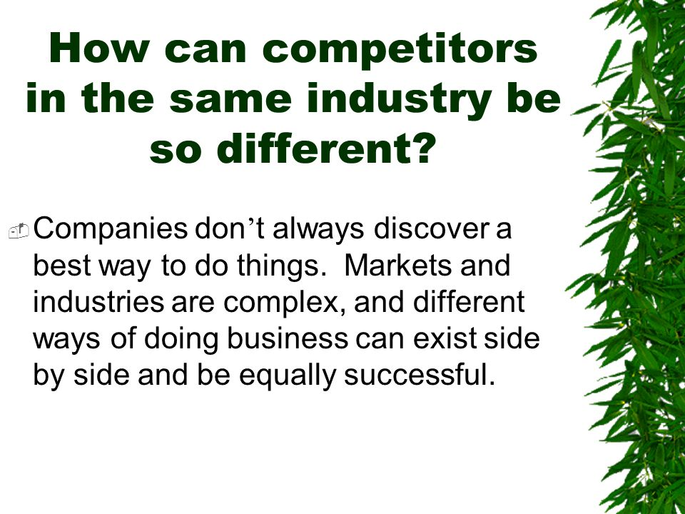 How can competitors in the same industry be so different