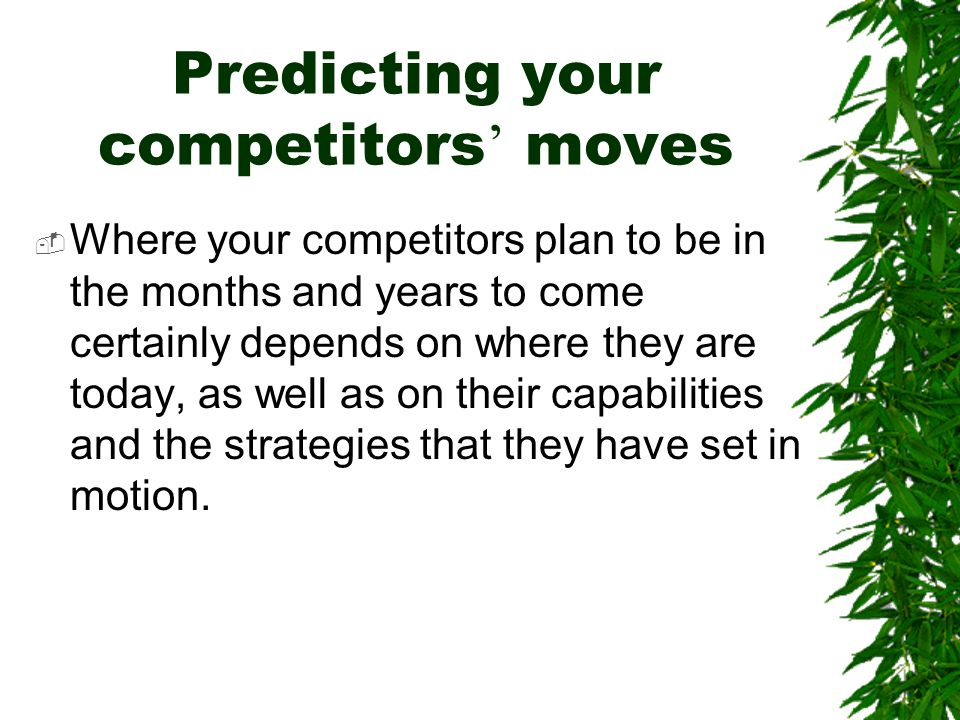 Predicting your competitors' moves