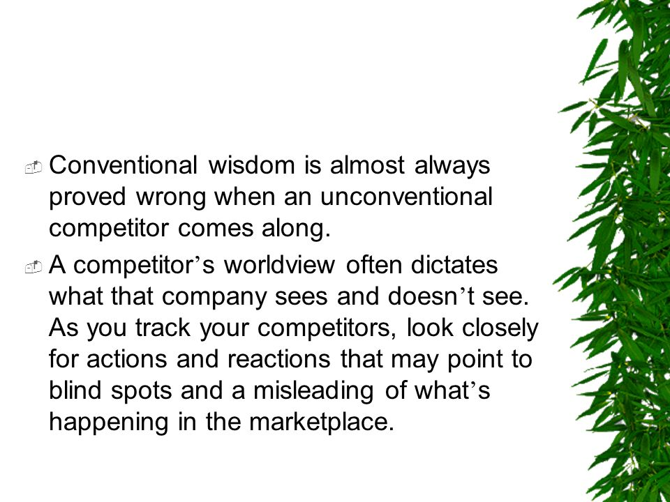 Conventional wisdom is almost always proved wrong when an unconventional competitor comes along.