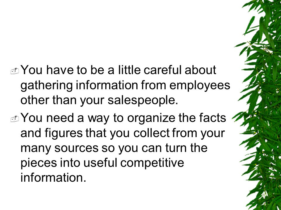 You have to be a little careful about gathering information from employees other than your salespeople.